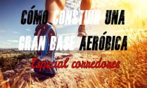 cómo construir una base aeróbica para corredores