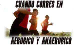 cuando corres en aerobico y anaeróbico