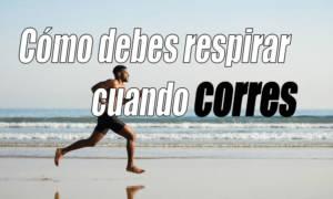 como debes respirar cuando corres
