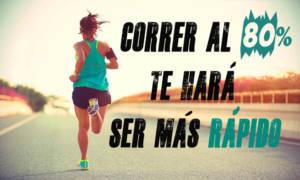 correr al 80% te hará ir más rápido