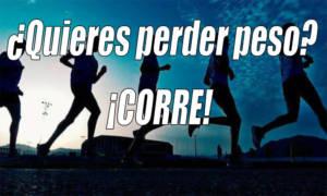 ¿Quieres perder peso? corre!