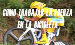 como trabajar la fuerza en la bicicleta