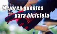Los mejores guantes para ciclismo | Comparativa | Guía Compra
