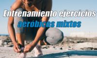 Entrenamiento ejercicios aeróbicos mixtos