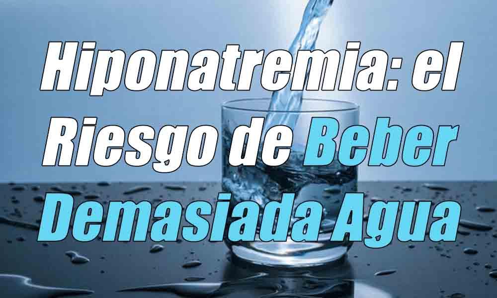 Hiponatremia- el Riesgo de Beber Demasiada Agua