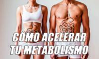 como acelerar tu metabolismo