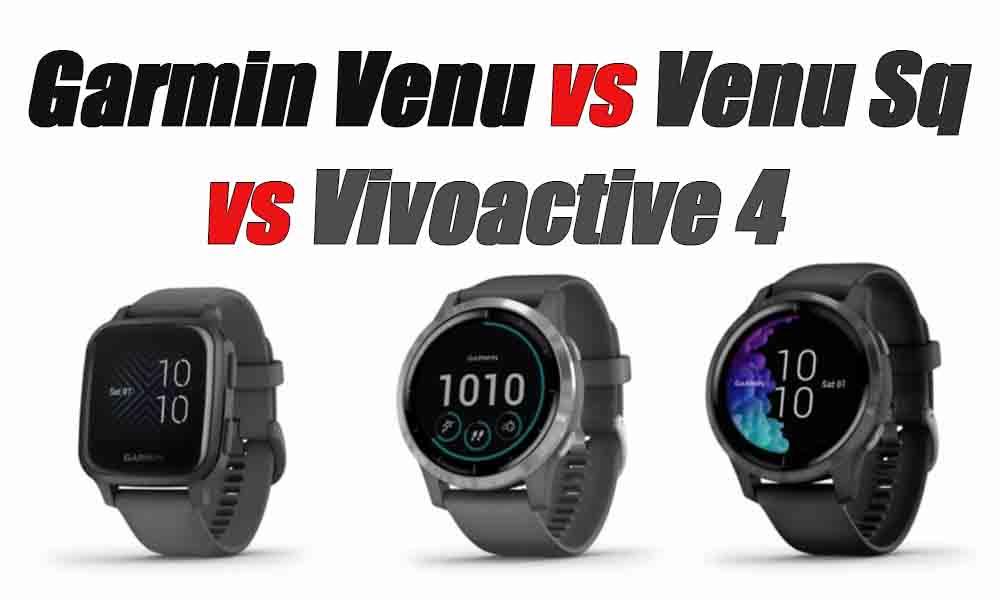 Garmin Venu vs Venu Sq vs Vivoactive 4