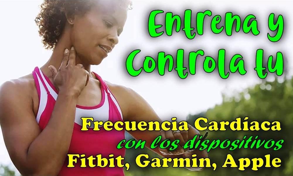 Entrena y controla tu frecuencia cardíaca con dispositivos Fitbit, Garmin, Apple