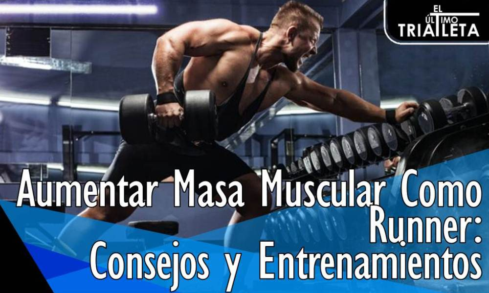 Aumentar Masa Muscular Como Runner